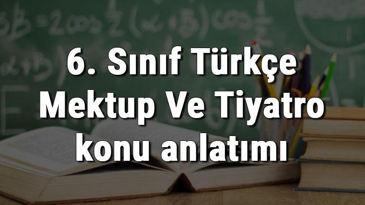 6. Sınıf Türkçe Mektup Ve Tiyatro konu anlatımı