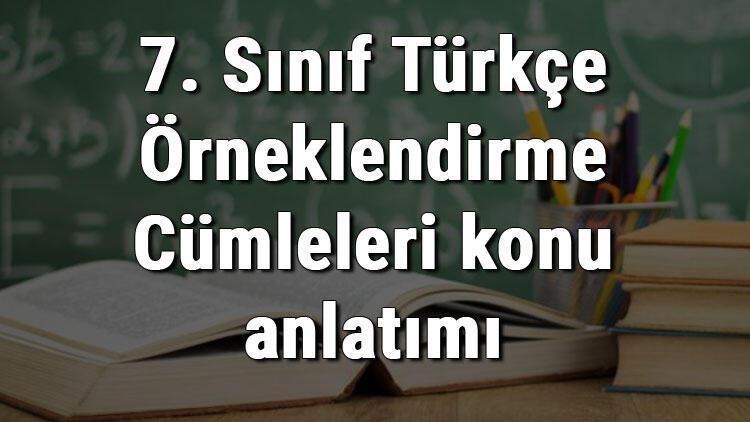 7. Sınıf Türkçe Örneklendirme Cümleleri konu anlatımı