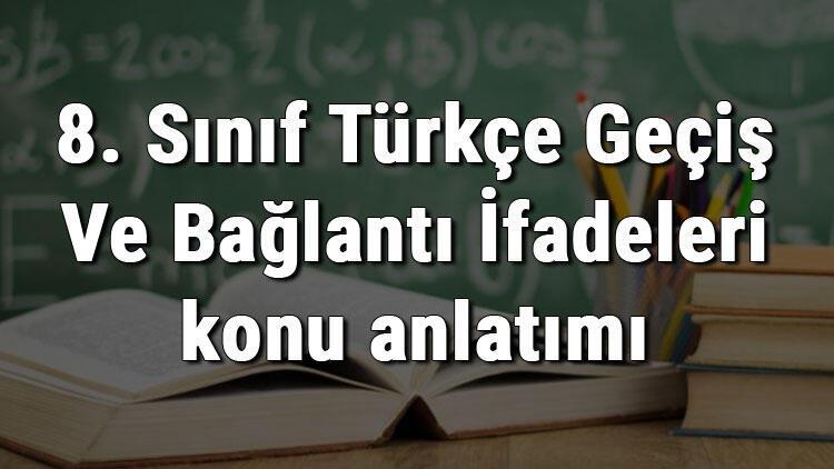 8. Sınıf Türkçe Geçiş Ve Bağlantı İfadeleri konu anlatımı