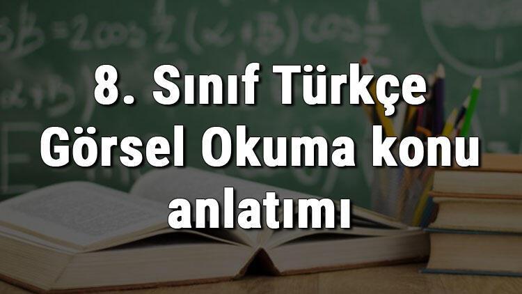8. Sınıf Türkçe Görsel Okuma konu anlatımı