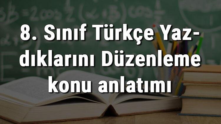8. Sınıf Türkçe Yazdıklarını Düzenleme konu anlatımı