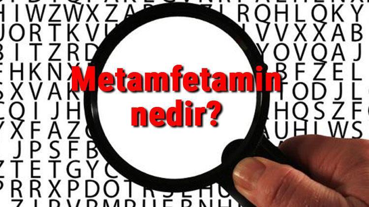 Metamfetamin nedir? Metamfetamin zararları ve tehlikeleri