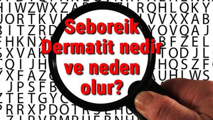 Seboreik Dermatit nedir ve neden olur? Seboreik Dermatit belirtileri ve tedavisi