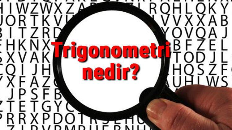 Trigonometri nedir? Trigonometri formülleri ve değerleri