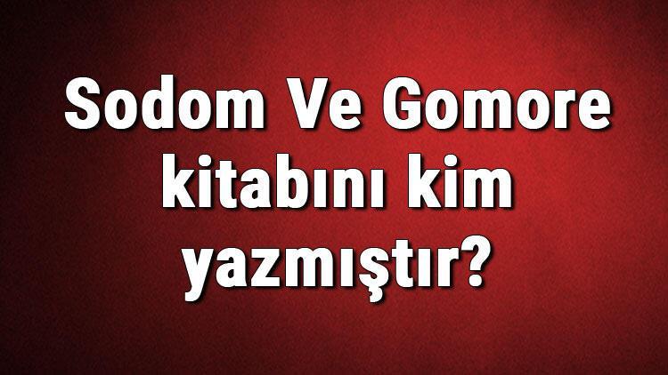 Sodom Ve Gomore kitabını kim yazmıştır? Sodom Ve Gomore kitabı özeti, konusu ve karakterleri