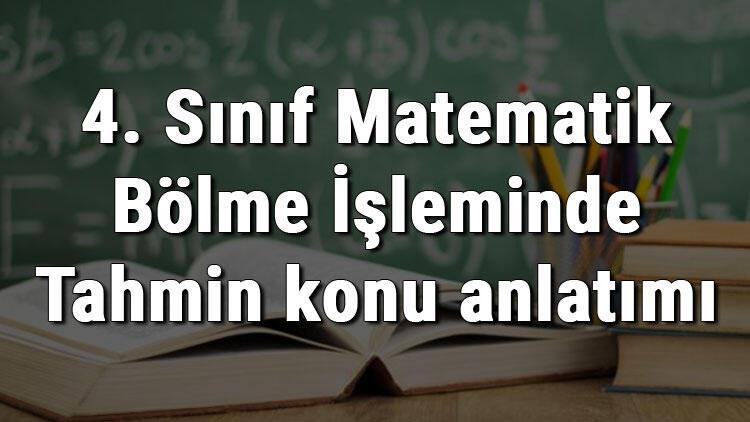 4. Sınıf Matematik Bölme İşleminde Tahmin konu anlatımı