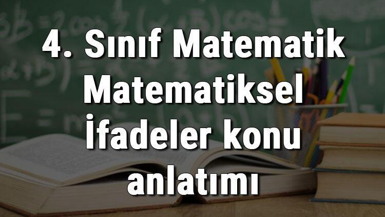 4. Sınıf Matematik Matematiksel İfadeler konu anlatımı
