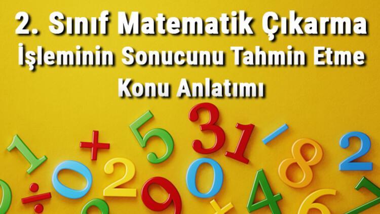 2. Sınıf Matematik Çıkarma İşleminin Sonucunu Tahmin Etme Konu Anlatımı