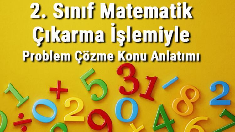 2. Sınıf Matematik Çıkarma İşlemiyle Problem Çözme Konu Anlatımı