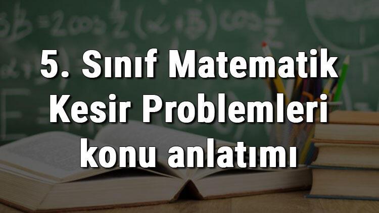 5. Sınıf Matematik Kesir Problemleri konu anlatımı