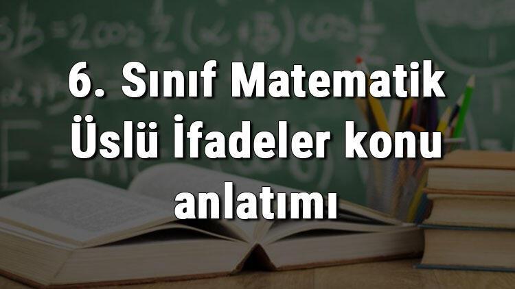 6. Sınıf Matematik Üslü İfadeler konu anlatımı