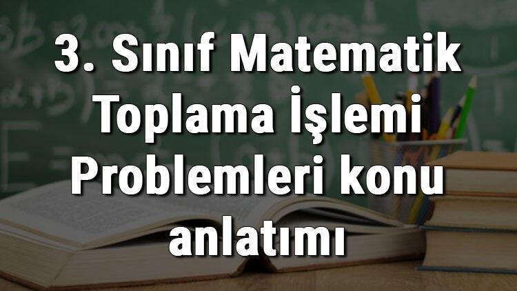 3. Sınıf Matematik Toplama İşlemi Problemleri konu anlatımı