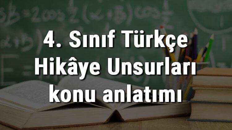 4. Sınıf Türkçe Hikâye Unsurları konu anlatımı