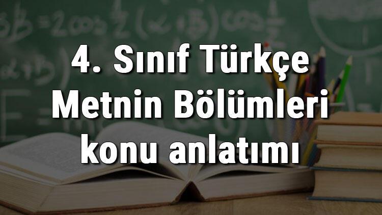4. Sınıf Türkçe Metnin Bölümleri konu anlatımı