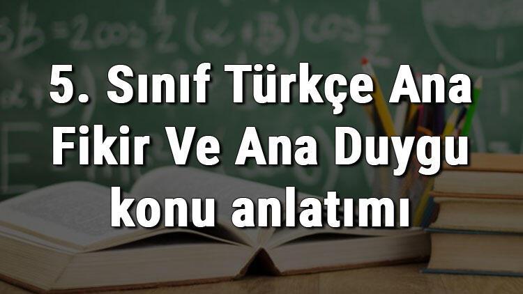5. Sınıf Türkçe Ana Fikir Ve Ana Duygu konu anlatımı