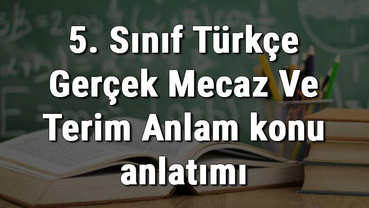 5. Sınıf Türkçe Gerçek Mecaz Ve Terim Anlam konu anlatımı