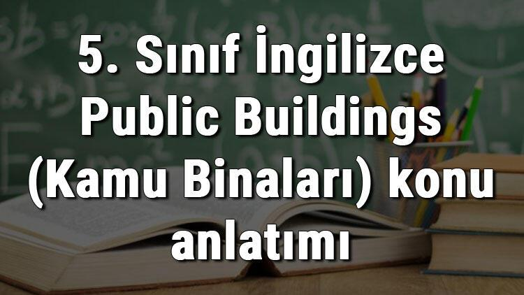 5. Sınıf İngilizce Public Buildings (Kamu Binaları) konu anlatımı