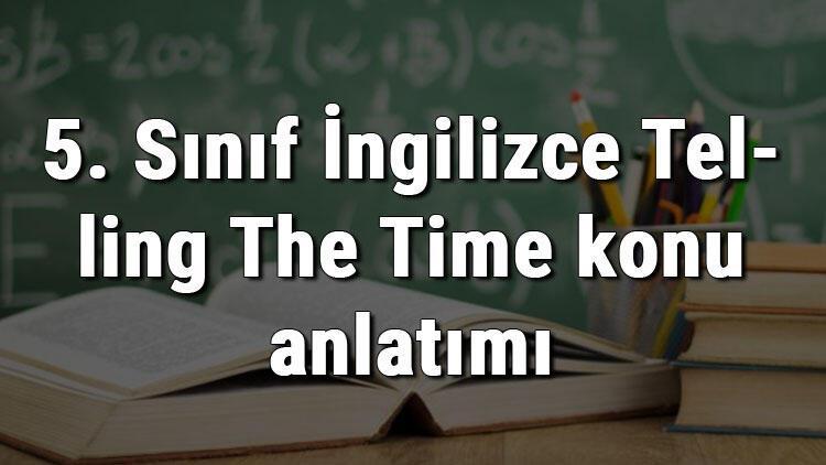 5. Sınıf İngilizce Telling The Time (İngilizce Saatler - Saati Söyleme) konu anlatımı