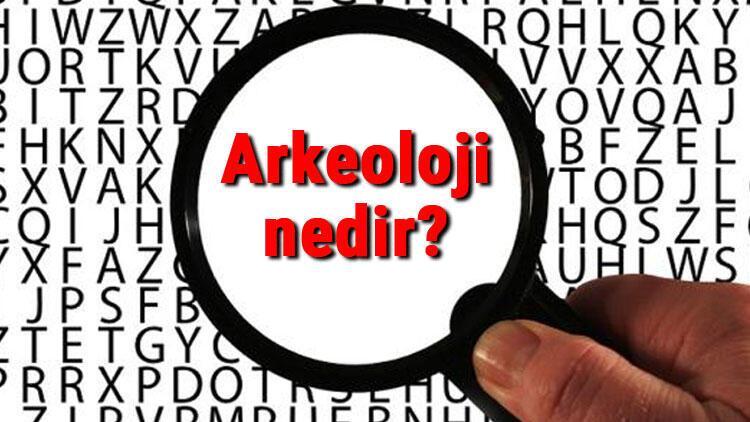 Arkeoloji nedir Arkeolojik kazı ne demek Arkeoloji bilimi hangi alanlarda çalışma yapar