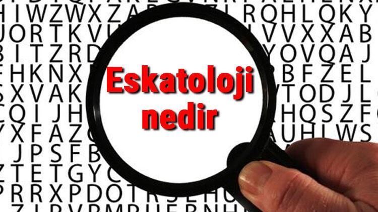 Eskatoloji nedir ve ne demek Eskatoloji hakkında kısaca bilgiler