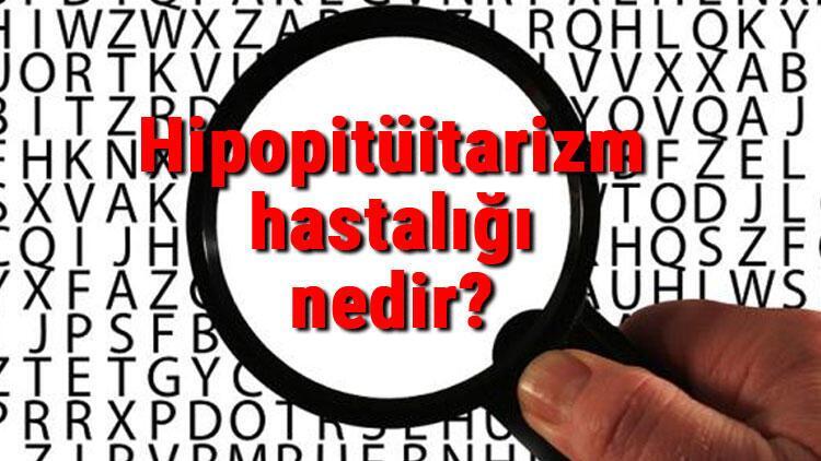Hipopitüitarizm hastalığı nedir ve nasıl oluşur? Hipopitüitarizm belirtileri ve tedavisi hakkında bilgiler