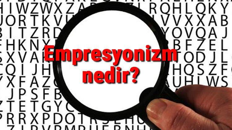 Empresyonizm nedir? İzlenimcilik ne demek? Empresyonizm sanat akımı kurucusu, örnekleri, eserleri ve temsilcileri hakkında bilgi