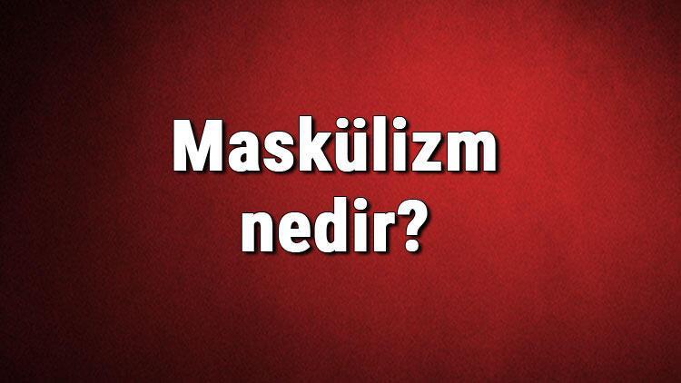 Maskülizm nedir? Maskülist ne demek? Maskülizm akımı özellikleri, kurucusu ve temsilcileri