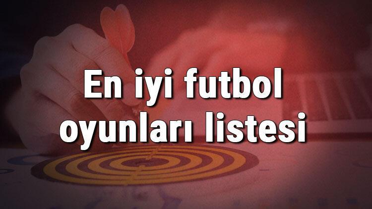 En iyi futbol oyunları listesi - Oynanması gereken en iyi 10 bilgisayar (Pc) ve mobil futbol oyunu önerisi