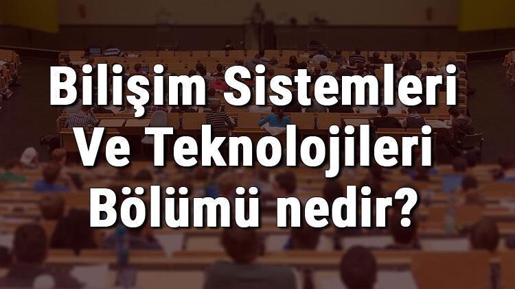 Bilişim Sistemleri Ve Teknolojileri Bölümü nedir ve mezunu ne iş yapar? Bölümü olan üniversiteler, dersleri ve iş imkanları