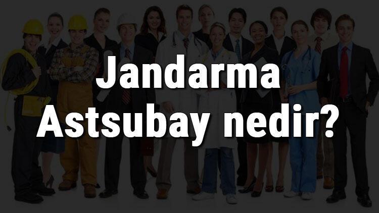 Jandarma Astsubay nedir, ne iş yapar ve nasıl olunur? Jandarma Astsubay olma şartları, maaşları ve iş imkanları