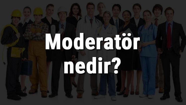 Moderatör nedir, ne iş yapar ve nasıl olunur? Moderatör olma şartları, maaşları ve iş imkanları