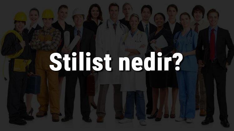 Stilist nedir, ne iş yapar ve nasıl olunur? Stilist olma şartları, maaşları ve iş imkanları