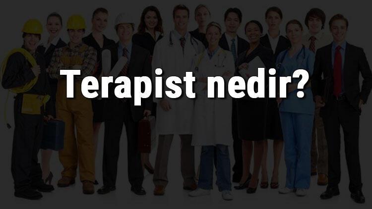 Terapist nedir, ne iş yapar ve nasıl olunur? Terapist olma şartları, maaşları ve iş imkanları