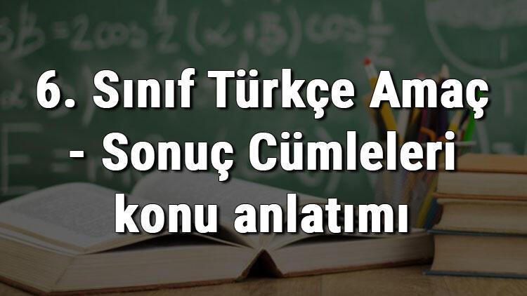 6. Sınıf Türkçe Amaç - Sonuç Cümleleri konu anlatımı