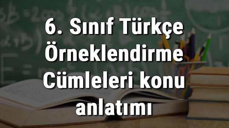 6. Sınıf Türkçe Örneklendirme Cümleleri konu anlatımı