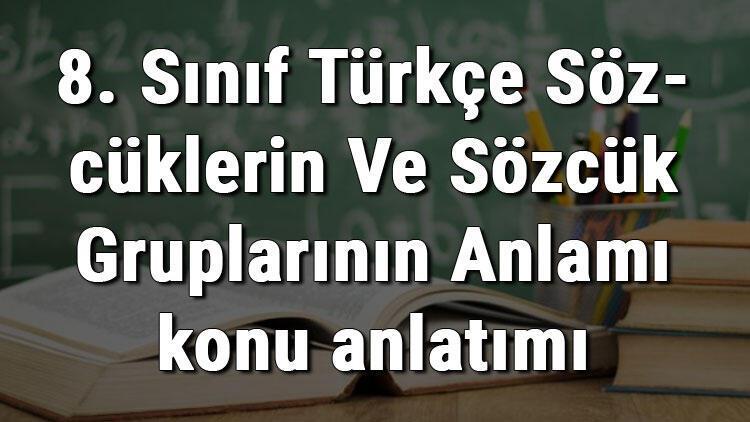 8. Sınıf Türkçe Sözcüklerin Ve Sözcük Gruplarının Anlamı konu anlatımı