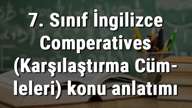 7. Sınıf İngilizce Comperatives (Karşılaştırma Cümleleri) konu anlatımı