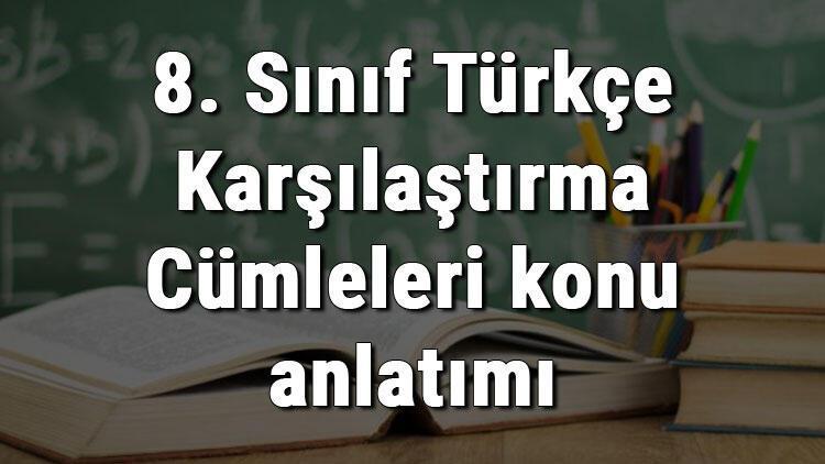 8. Sınıf Türkçe Karşılaştırma Cümleleri konu anlatımı