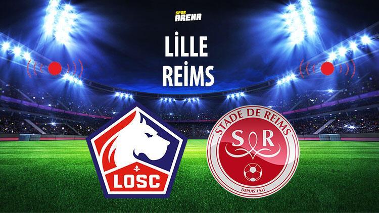 Lille - Reims maçı saat kaçta ve hangi kanalda canlı yayınlanacak?.