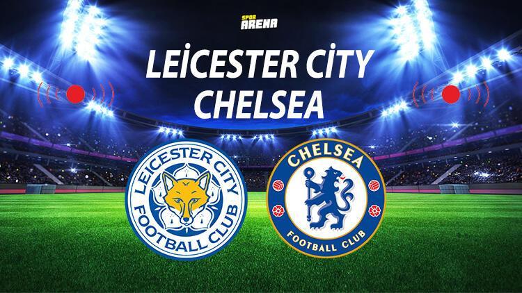 Leicester City Chelsea maçı ne zaman saat kaçta hangi kanalda?