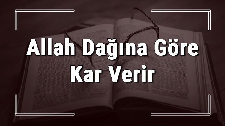 Allah Dağına Göre Kar Verir atasözünün anlamı ve örnek cümle içinde kullanımı (TDK)