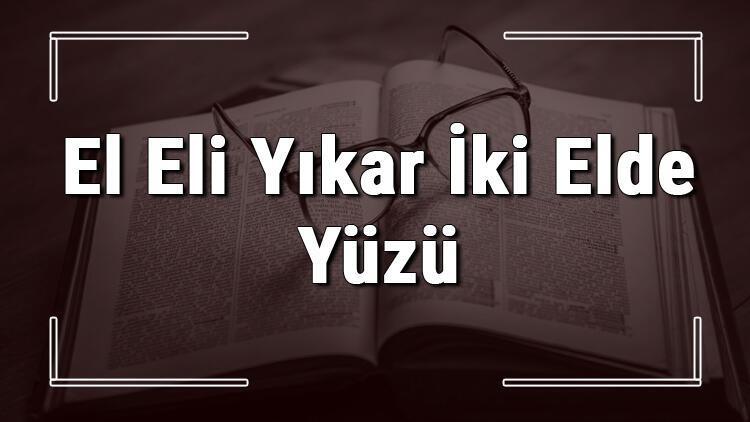 El Eli Yıkar İki Elde Yüzü atasözünün anlamı ve örnek cümle içinde kullanımı (TDK)