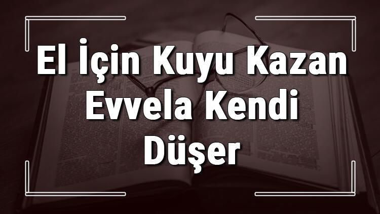 El İçin Kuyu Kazan Evvela Kendi Düşer atasözünün anlamı ve örnek cümle içinde kullanımı (TDK)
