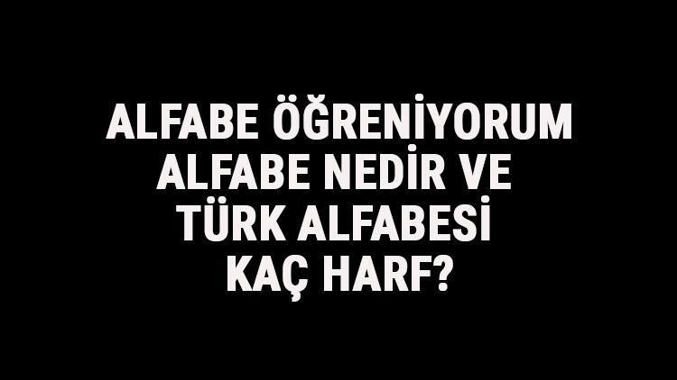 Alfabe Öğreniyorum - Alfabe Nedir Ve Türk Alfabesi Kaç Harf? Türkçe Alfabe Harfleri Sırası Ve Tablosu