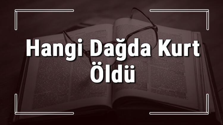 Hangi Dağda Kurt Öldü atasözünün anlamı ve örnek cümle içinde kullanımı (TDK)