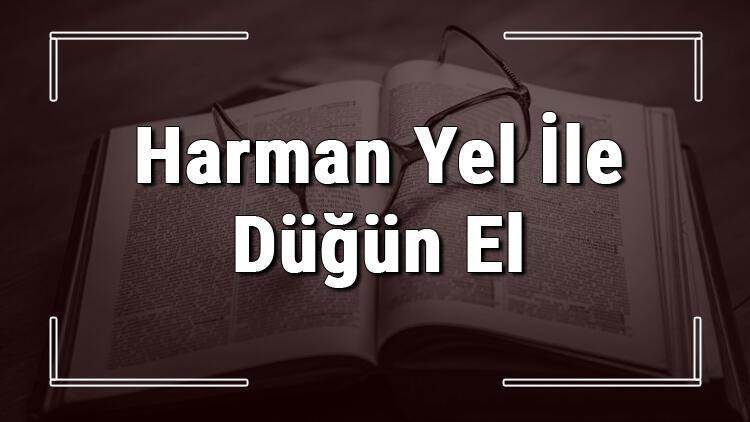 Harman Yel İle Düğün El İle atasözünün anlamı ve örnek cümle içinde kullanımı (TDK)
