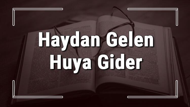Haydan Gelen Huya Gider atasözünün anlamı ve örnek cümle içinde kullanımı (TDK)
