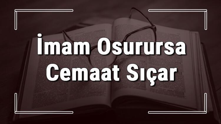 İmam Osurursa Cemaat Sıçar atasözünün anlamı ve örnek cümle içinde kullanımı (TDK)