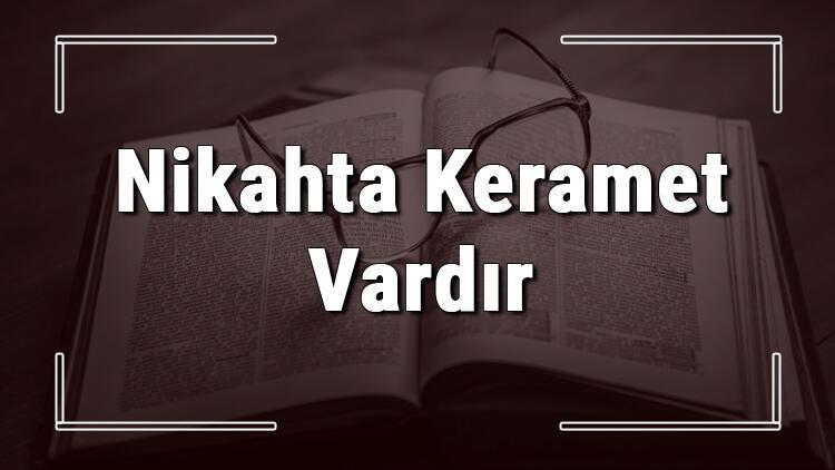 Nikahta Keramet Vardır atasözünün anlamı ve örnek cümle içinde kullanımı (TDK)