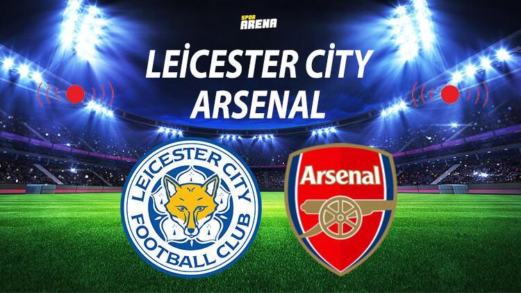 Leicester City Arsenal maçı ne zaman saat kaçta hangi kanalda?